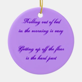 Rolling out of bed in  the morning is easy... ceramic ornament