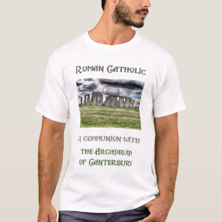 Roman Catholic in communion with the Archdruid... T-Shirt