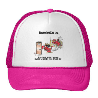 Romance is Kissing Your Lover Even Smokes Trucker Hats
