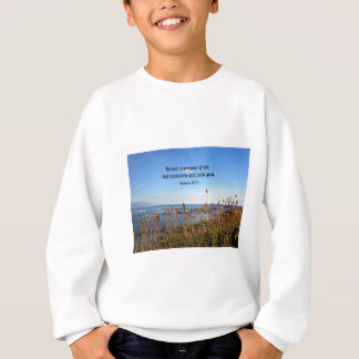 Romans 12:21 Be not overcome of evil... Sweatshirt