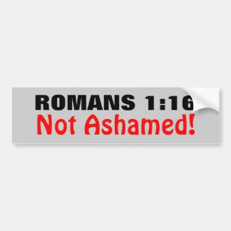 Romans 1:16 Not Ashamed Bumper Sticker