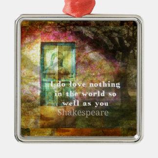 ROMANTIC William Shakespeare LOVE quote Metal Ornament