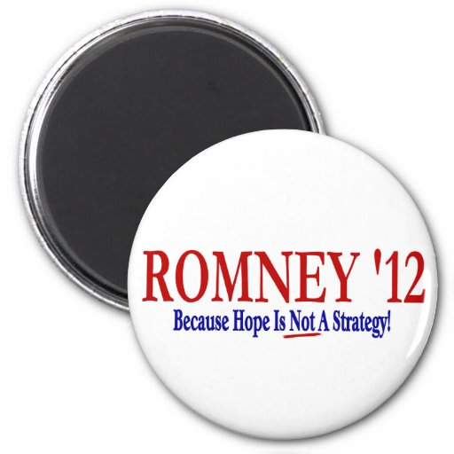 ROMNEY '12 - Because Hope Is Not A Strategy ! Refrigerator Magnets