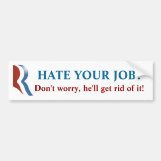 Romney  Bumper Sticker - Hate Your Job?!
