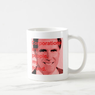 Romney Quote - Corporations are people, my friend Coffee Mug