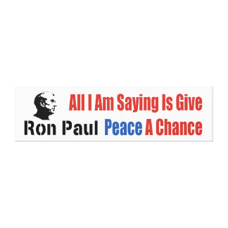 Ron Paul All I Am Saying Is Give Peace A Chance Stretched Canvas Print