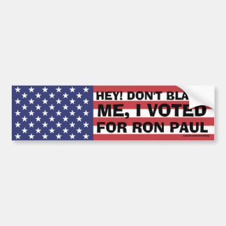 """Ron Paul """"Don't Blame me, I voted for Ron Paul"""" Bumper Sticker"""