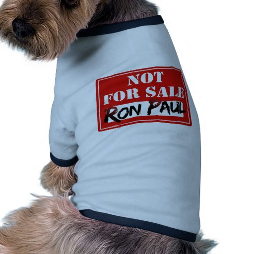Ron Paul is NOT FOR SALE!!! Doggie Shirt