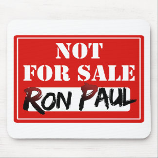 Ron Paul is NOT FOR SALE Mousepad