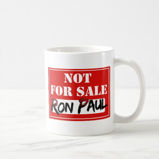 Ron Paul is NOT FOR SALE!!! Mugs