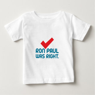 RON-PAUL-WAS-RIGHT BABY T-Shirt