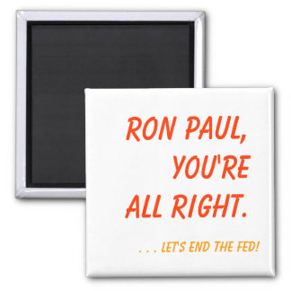 Ron Paul, you're all right. Square Magnet