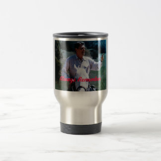 """Ronald Reagan """"Always Remember""""  mug. Stainless Steel Travel Mug"""