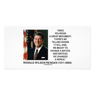 Ronald Reagan Great Movement Changed A World Quote Custom Photo Card