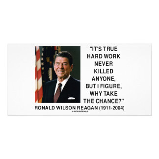 Ronald Reagan Hard Work Why Take The Chance? Personalized Photo Card