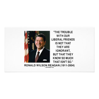 Ronald Reagan Trouble With Liberal Friends Quote Custom Photo Card