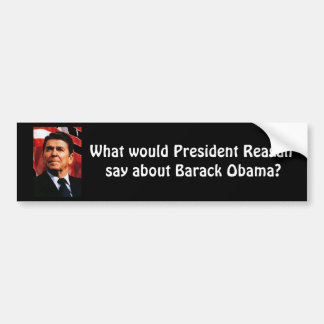 ronaldreagan, What would President Reagan say a... Bumper Sticker