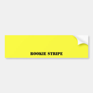 Rookie Stripe Bumper Sticker