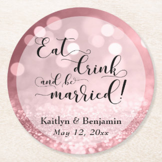 Rose Gold Glitter Bokeh Eat Drink & Be Married Round Paper Coaster