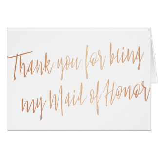 """Rose Gold """"Thank you for being my maid of honor"""" Card"""