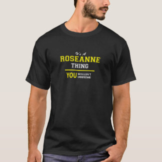 ROSEANNE thing, you wouldn't understand!! T-Shirt