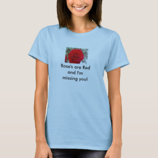Rose's are Red and I'm missing you! T-Shirt