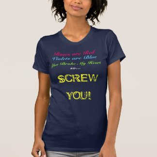 Roses are Red, Violets are Blue, so..., SCREWYO... Tshirts