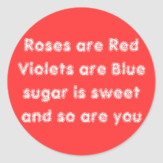 Roses are Red Violets are Blue sugar is sweet a... Round Sticker
