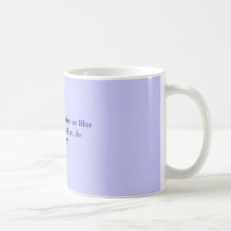 Roses are Red, Violets are BlueIf the lips turn... Coffee Mug