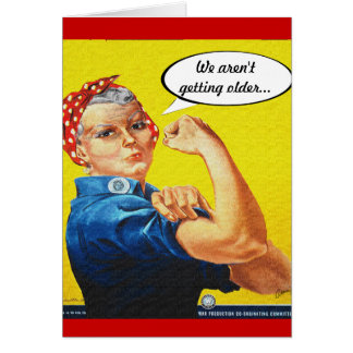 Rosie Riveter - Birthday, we're not getting older. Card