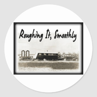 Roughing It Smoothly in Vintage Trailer Round Sticker