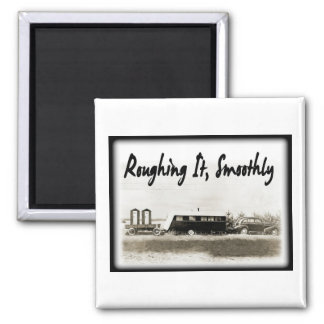 Roughing It Smoothly in Vintage Trailer Square Magnet
