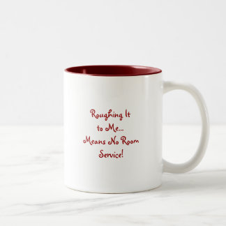Roughing It to Me...Coffee Mug