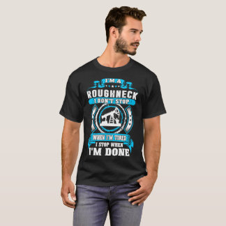 Roughneck Dont Tired Stop When Done Tshirt