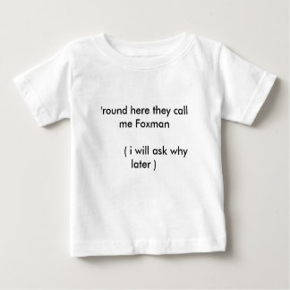 'round here they call me Foxman        ( i will... Baby T-Shirt