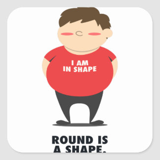 Round Is A Shape Square Sticker