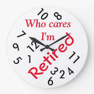 Round (Large) Wall Clock/Who cares I'm Retired Large Clock