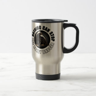 Round Nothing Can STOP the Honey Badger Design Stainless Steel Travel Mug