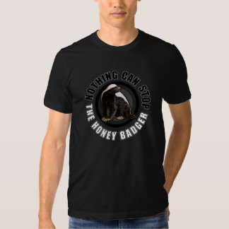 Round Nothing Can Stop the Honey Badger Design T Shirts