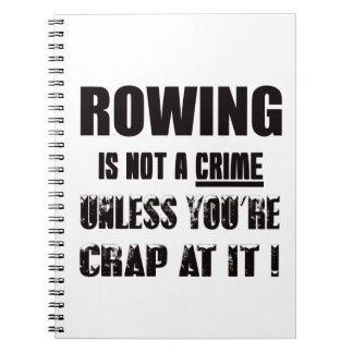 Rowing is not a crime spiral notebook