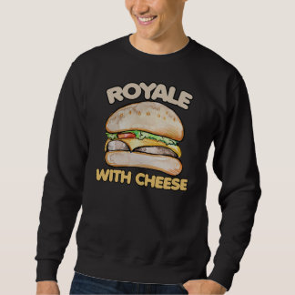 Royale with cheese sweatshirt