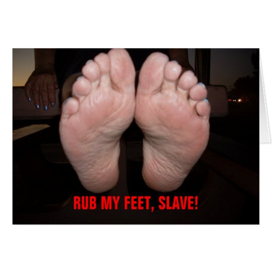RUB MY FEET, SLAVE! CARD