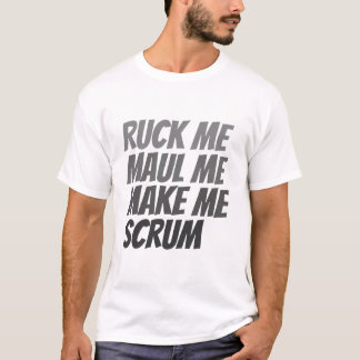 Ruck me maul me make me scrum rugby humor T-Shirt
