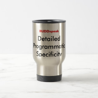 Rudd Speak: Detailed Programmatic Specificity Travel Mug