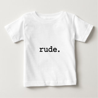 rude. baby T-Shirt