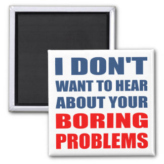 "Rude Funny ""Boring Problems"" Slogan Fridge Magnet"