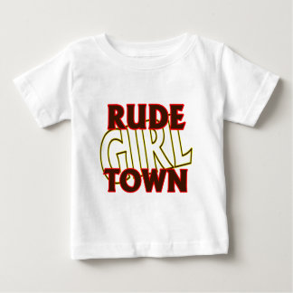 RUDE GIRL TOWN BABY T-Shirt