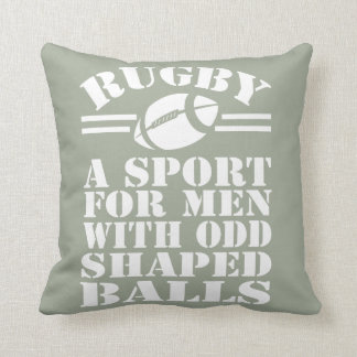 Rugby a sport for men with odd shaped balls cushion