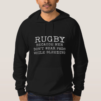 Rugby Because Men Don't Wear Pads While Bleeding Hoodie