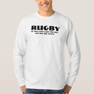 RUGBY, if you can't take the hit...get off the gra T-Shirt